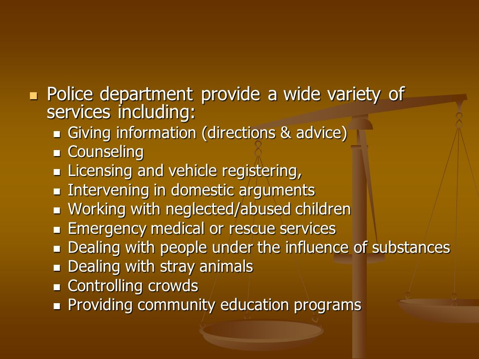 Police department provide a wide variety of services including: