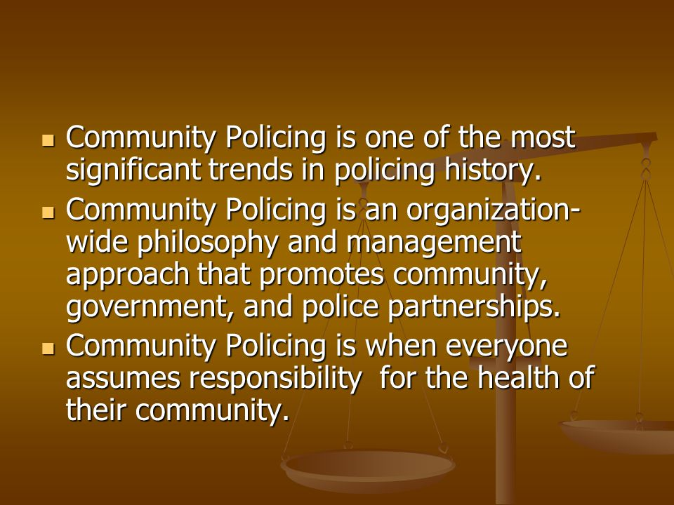 Community Policing is one of the most significant trends in policing history.