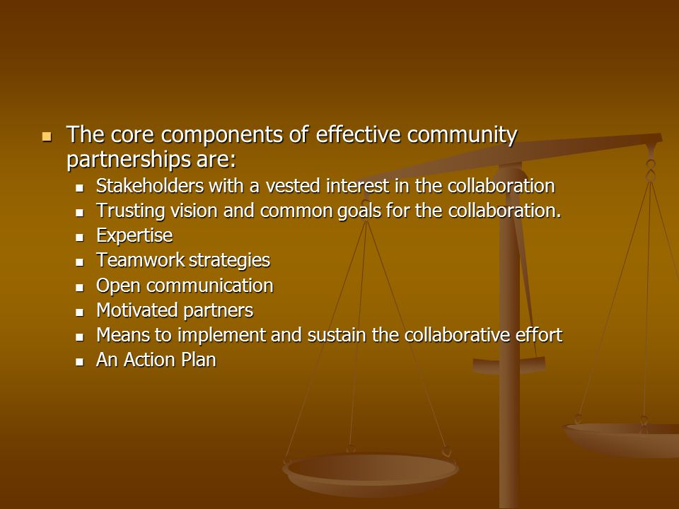 The core components of effective community partnerships are: