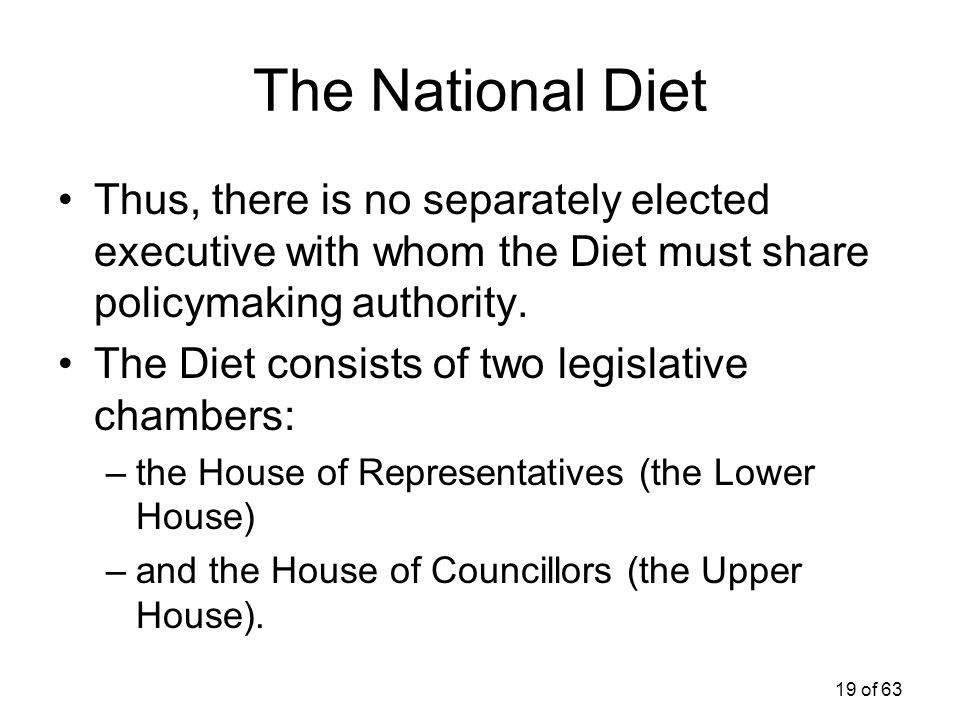 The National Diet Thus, there is no separately elected executive with whom the Diet must share policymaking authority.