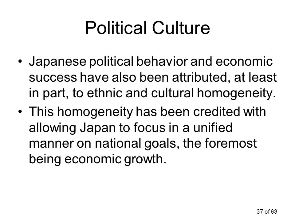 Political Culture Japanese political behavior and economic success have also been attributed, at least in part, to ethnic and cultural homogeneity.