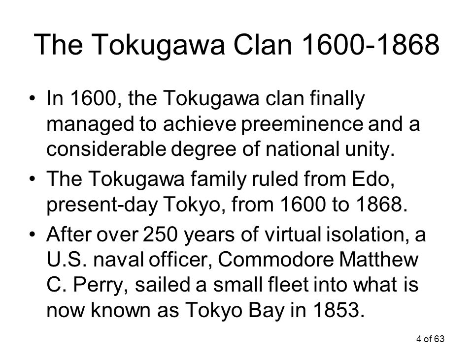 The Tokugawa Clan 1600-1868 In 1600, the Tokugawa clan finally managed to achieve preeminence and a considerable degree of national unity.