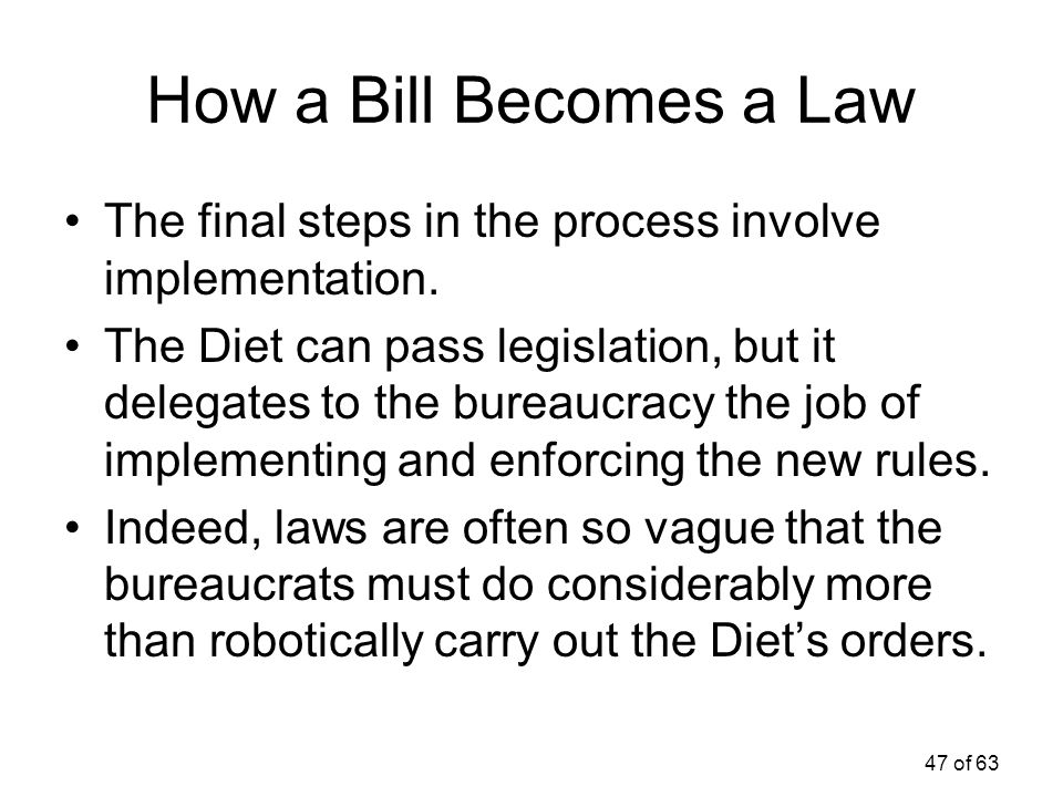 How a Bill Becomes a Law The final steps in the process involve implementation.