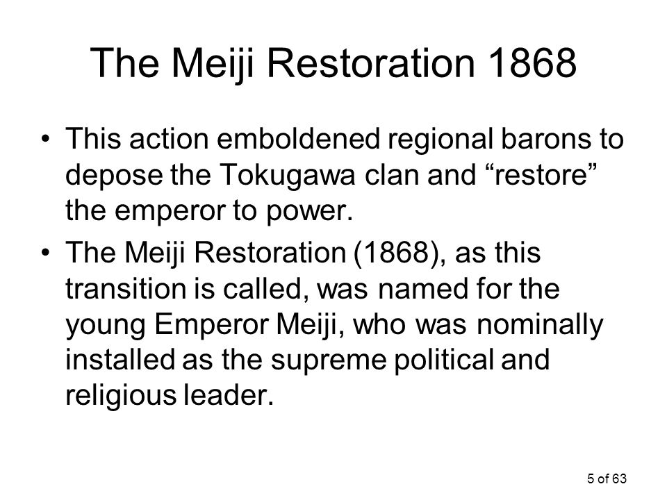 The Meiji Restoration 1868 This action emboldened regional barons to depose the Tokugawa clan and restore the emperor to power.