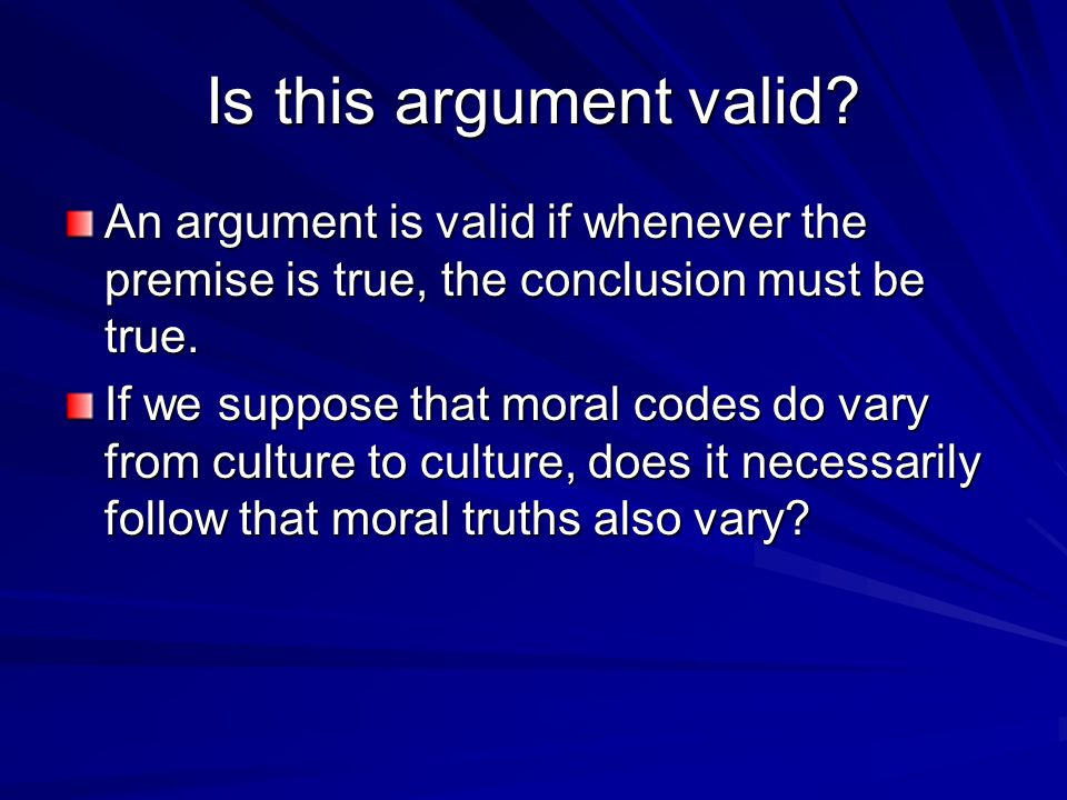 Is this argument valid An argument is valid if whenever the premise is true, the conclusion must be true.