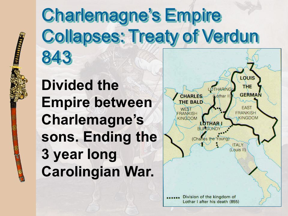 Charlemagne's Empire Collapses: Treaty of Verdun 843