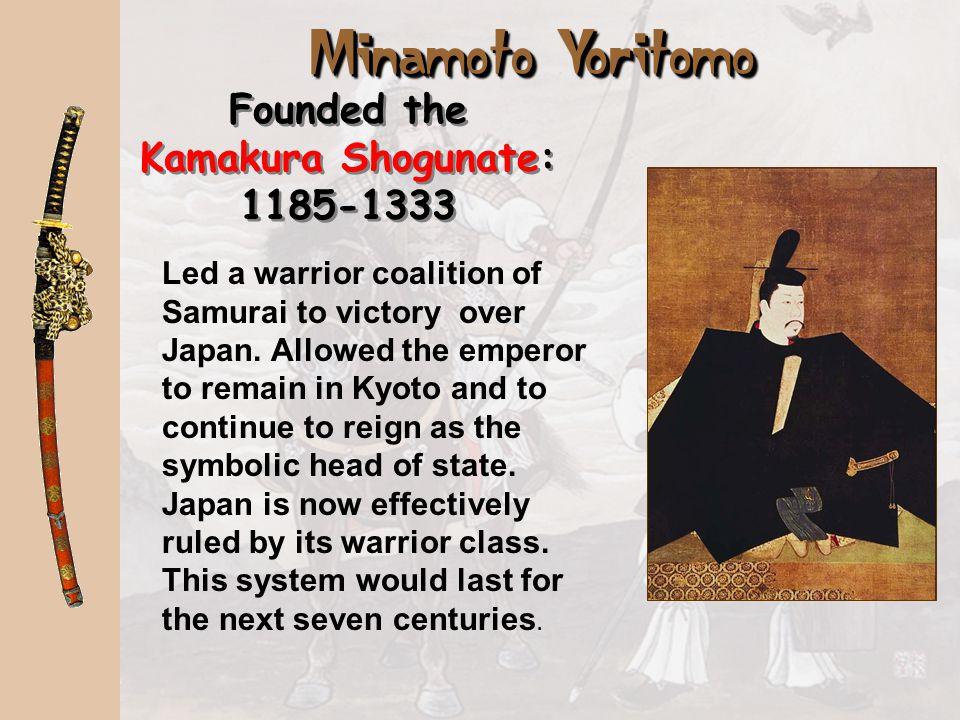 Founded the Kamakura Shogunate: 1185-1333