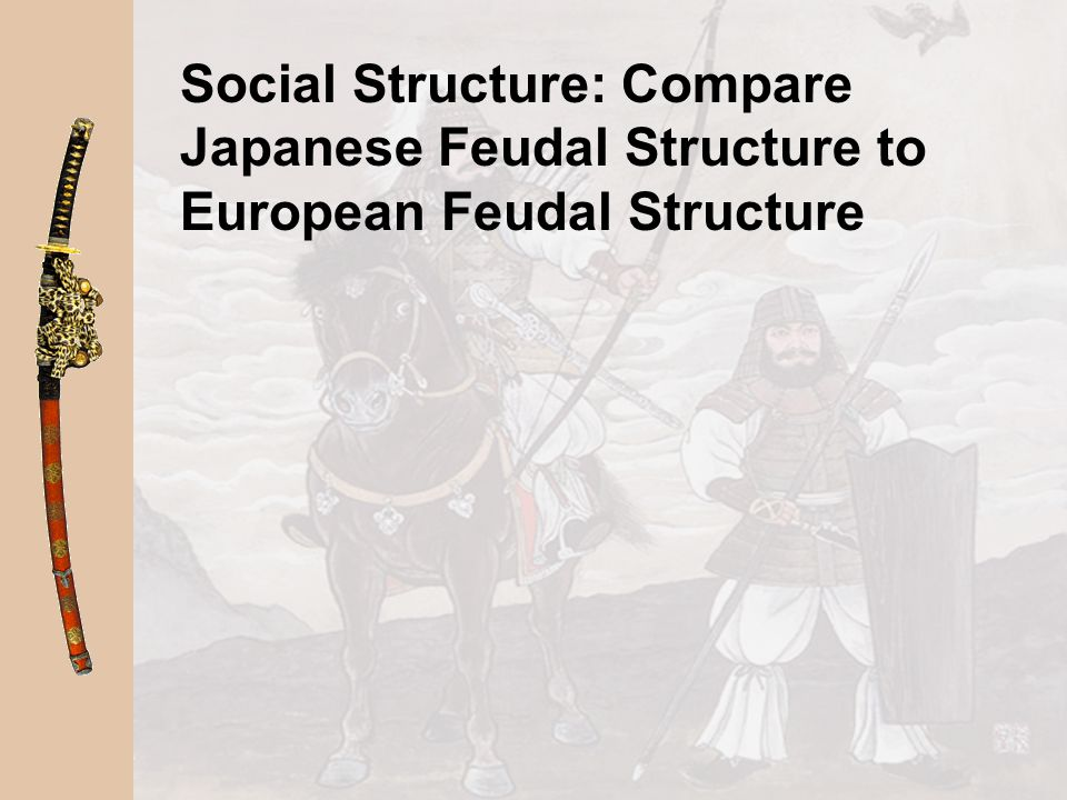 Social Structure: Compare Japanese Feudal Structure to European Feudal Structure