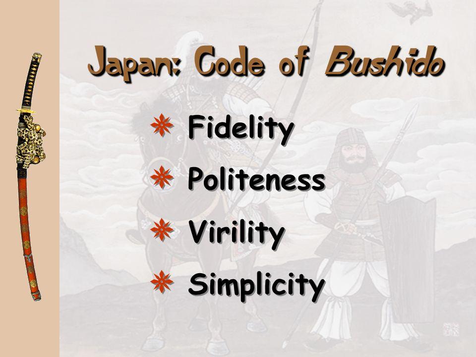 Japan: Code of Bushido Fidelity Politeness Virility Simplicity