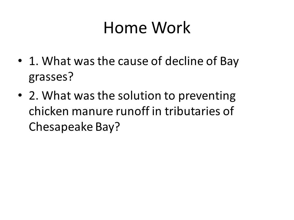 Home Work 1. What was the cause of decline of Bay grasses