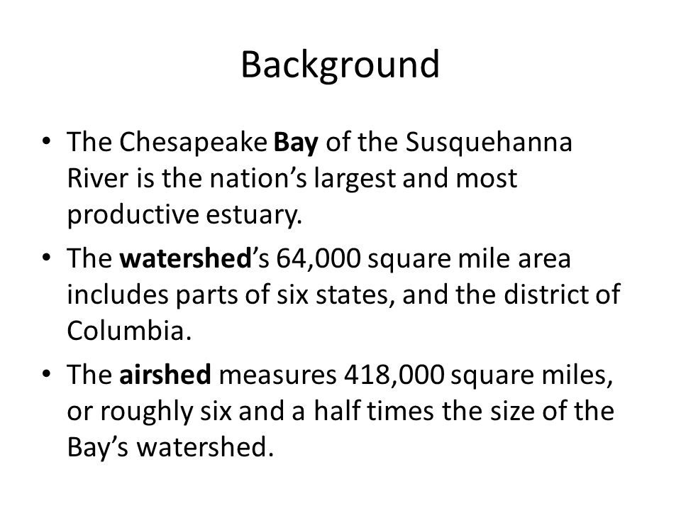 Background The Chesapeake Bay of the Susquehanna River is the nation's largest and most productive estuary.