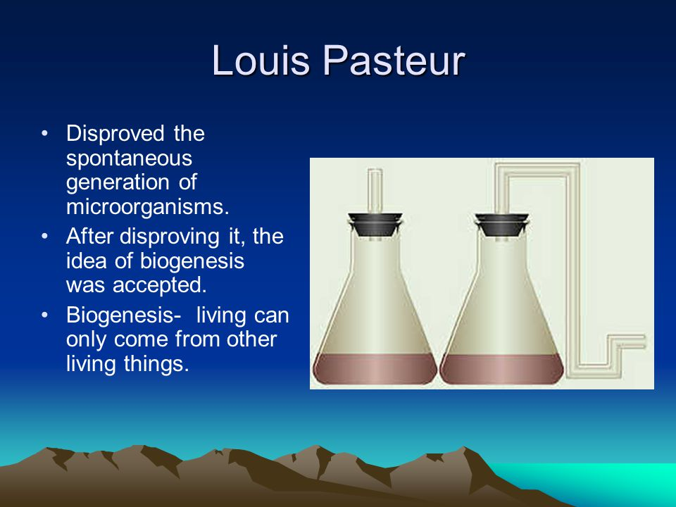 Louis Pasteur Disproved the spontaneous generation of microorganisms.