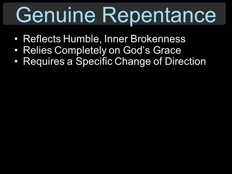 Genuine Repentance Reflects Humble, Inner Brokenness
