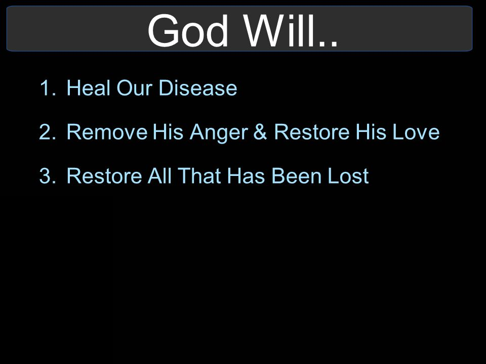 God Will.. Heal Our Disease Remove His Anger & Restore His Love