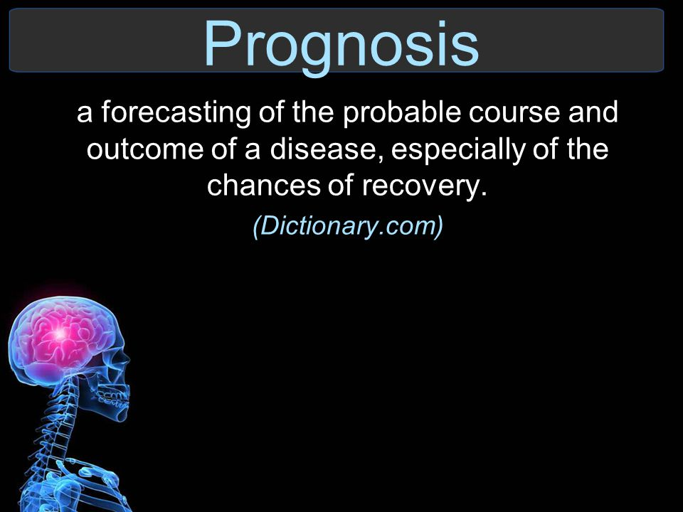Prognosis a forecasting of the probable course and outcome of a disease, especially of the chances of recovery.