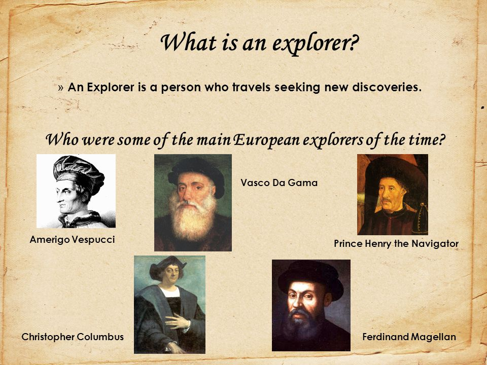 Who were some of the main European explorers of the time
