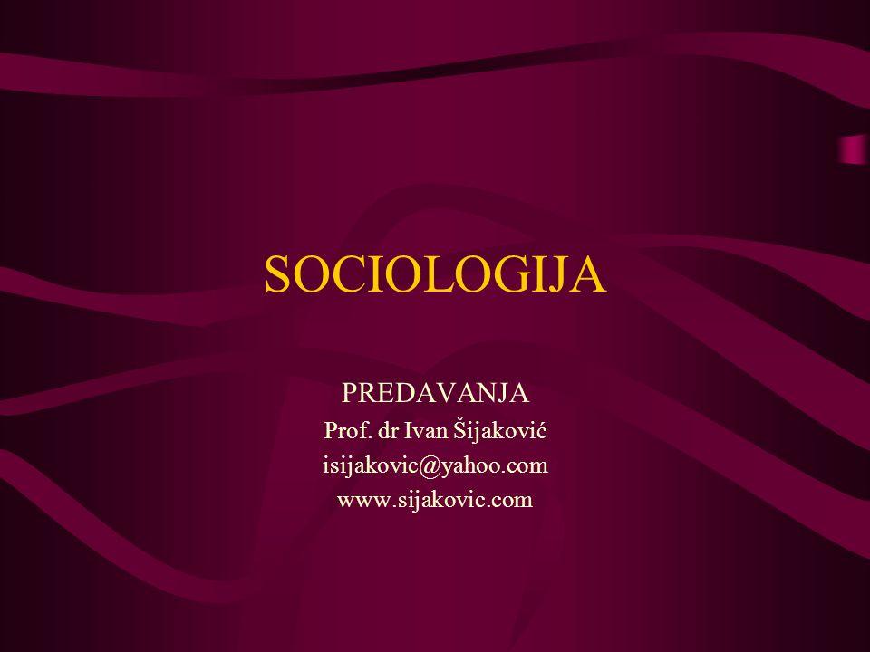 SOCIOLOGIJA PREDAVANJA Prof. dr Ivan Šijaković isijakovic@yahoo.com