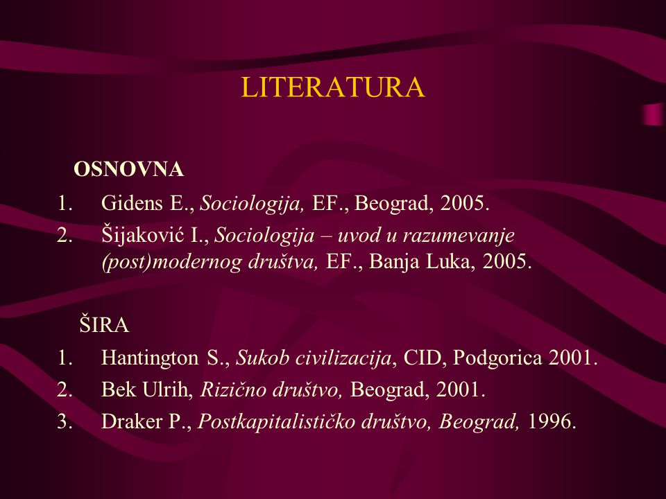 LITERATURA OSNOVNA Gidens E., Sociologija, EF., Beograd, 2005.