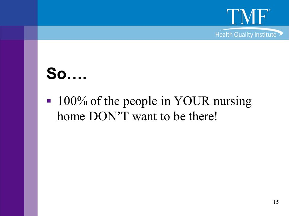 So…. 100% of the people in YOUR nursing home DON'T want to be there!