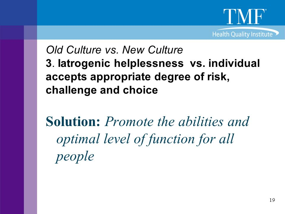 Old Culture vs. New Culture 3. Iatrogenic helplessness vs