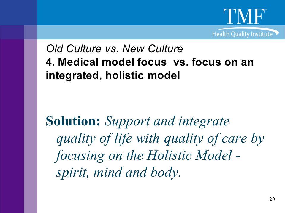 Old Culture vs. New Culture 4. Medical model focus vs