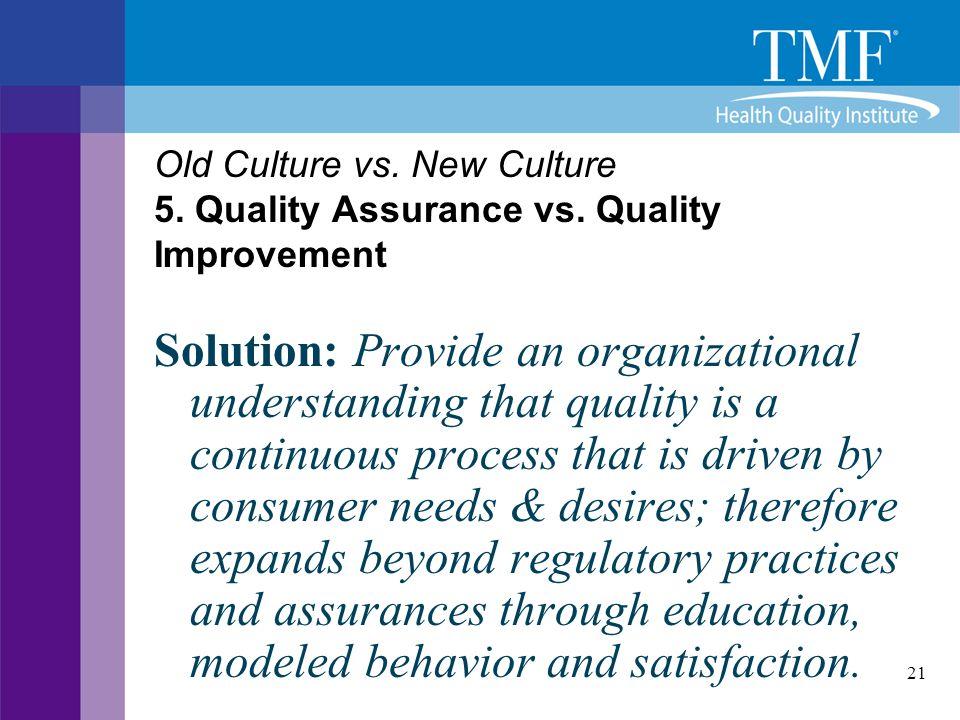 Old Culture vs. New Culture 5. Quality Assurance vs