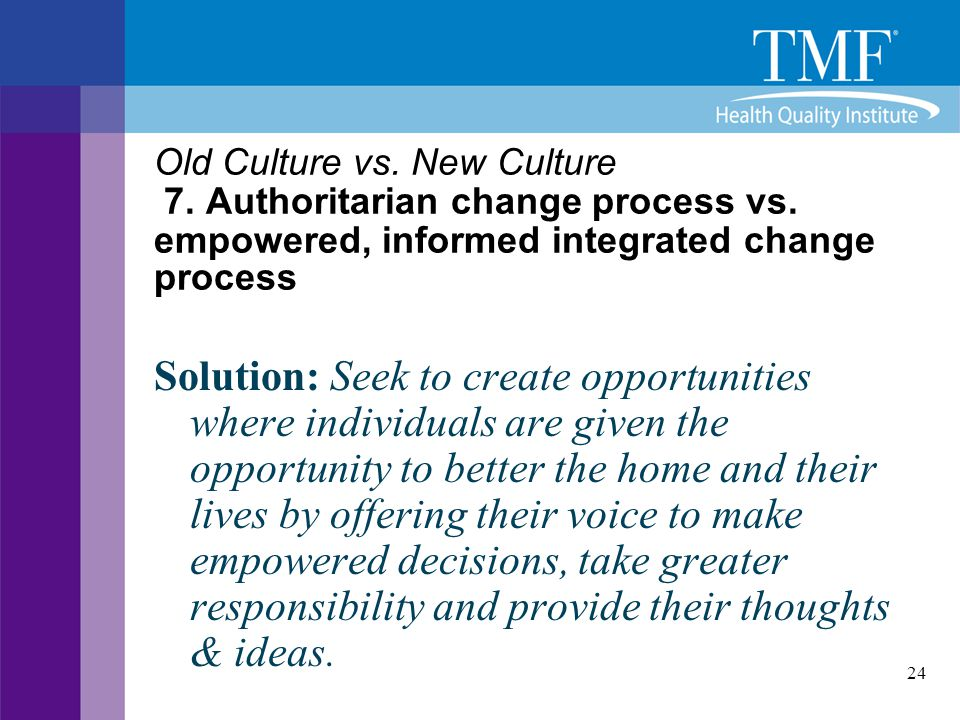 Old Culture vs. New Culture 7. Authoritarian change process vs