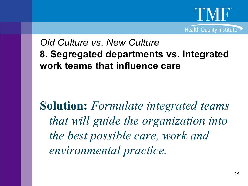 Old Culture vs. New Culture 8. Segregated departments vs