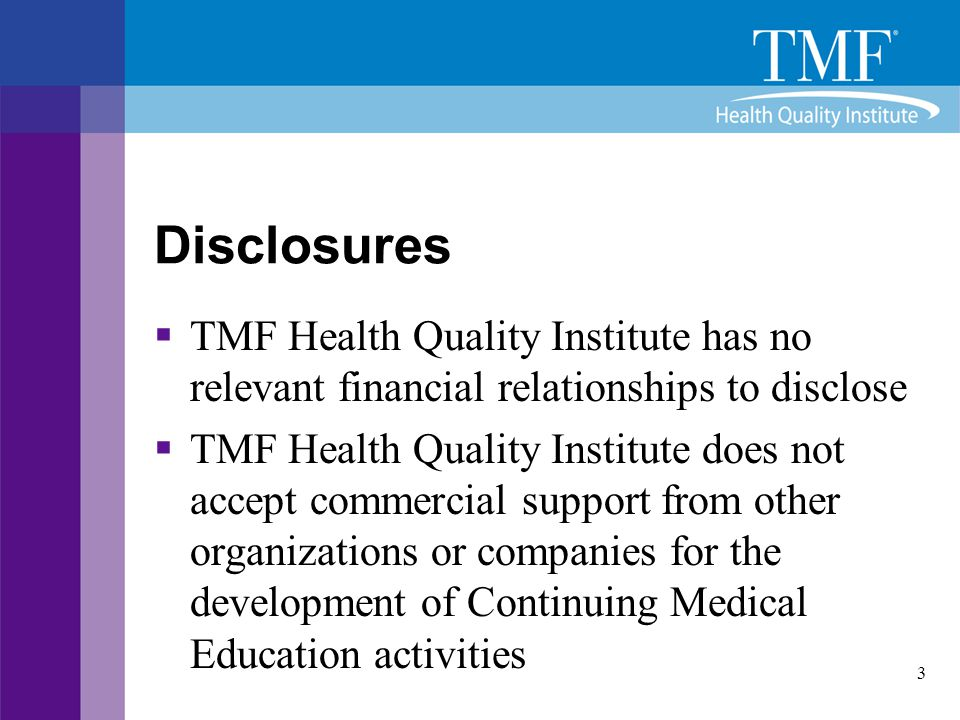 Disclosures TMF Health Quality Institute has no relevant financial relationships to disclose.