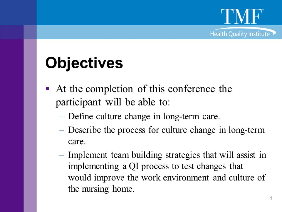 Objectives At the completion of this conference the participant will be able to: Define culture change in long-term care.