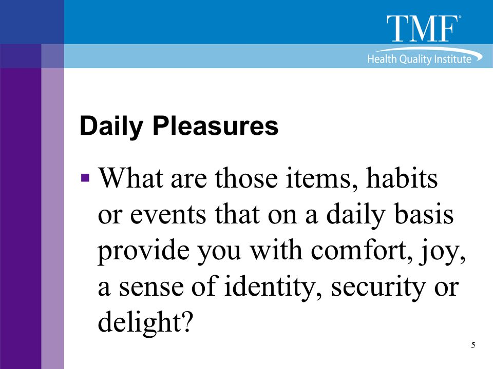 Daily Pleasures What are those items, habits or events that on a daily basis provide you with comfort, joy, a sense of identity, security or delight
