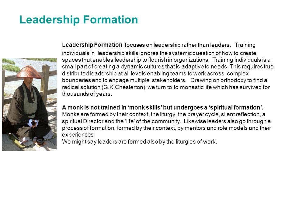 Leadership Formation Leadership Formation focuses on leadership rather than leaders. Training.
