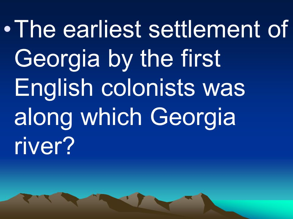 The earliest settlement of Georgia by the first English colonists was along which Georgia river