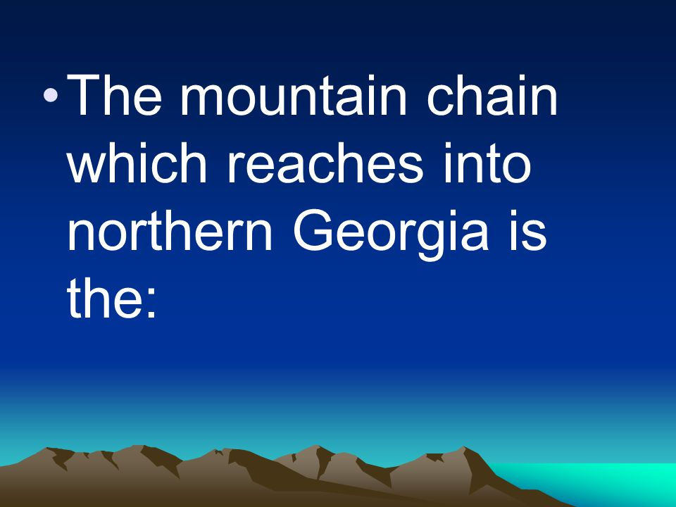 The mountain chain which reaches into northern Georgia is the: