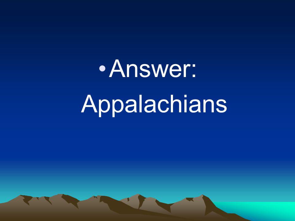 Answer: Appalachians