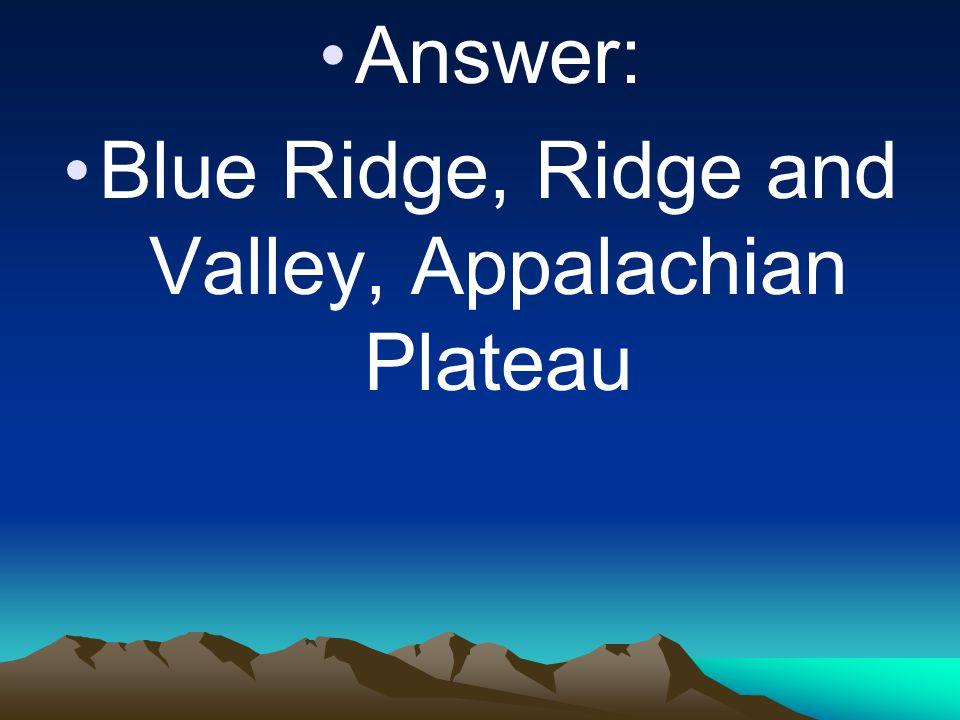 Blue Ridge, Ridge and Valley, Appalachian Plateau