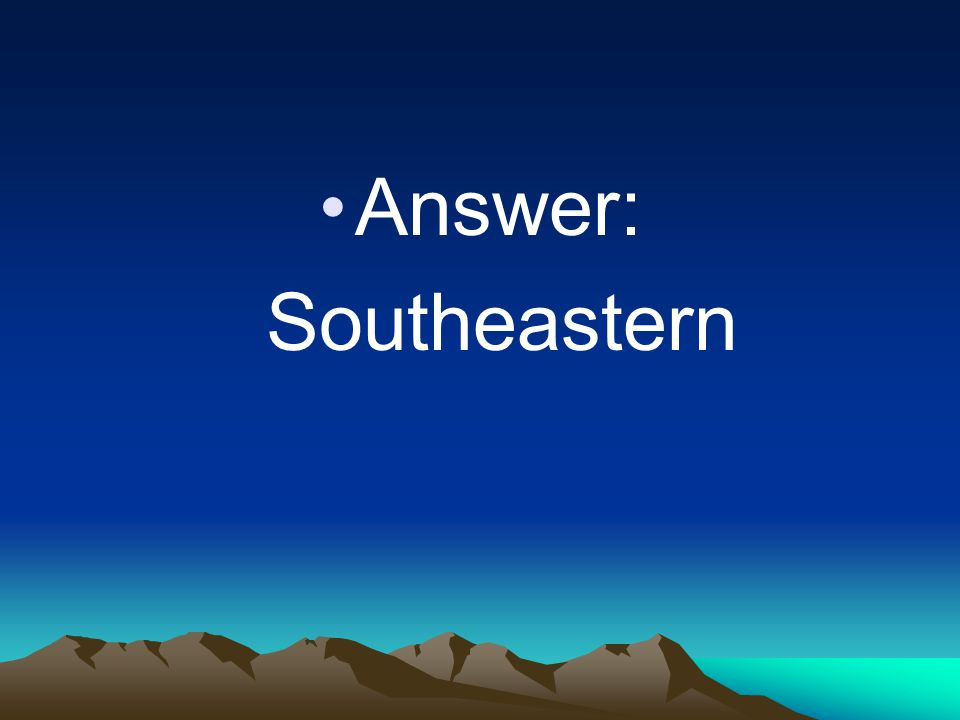 Answer: Southeastern