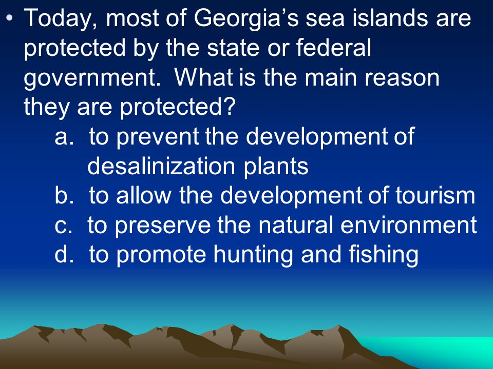 Today, most of Georgia's sea islands are protected by the state or federal government. What is the main reason they are protected