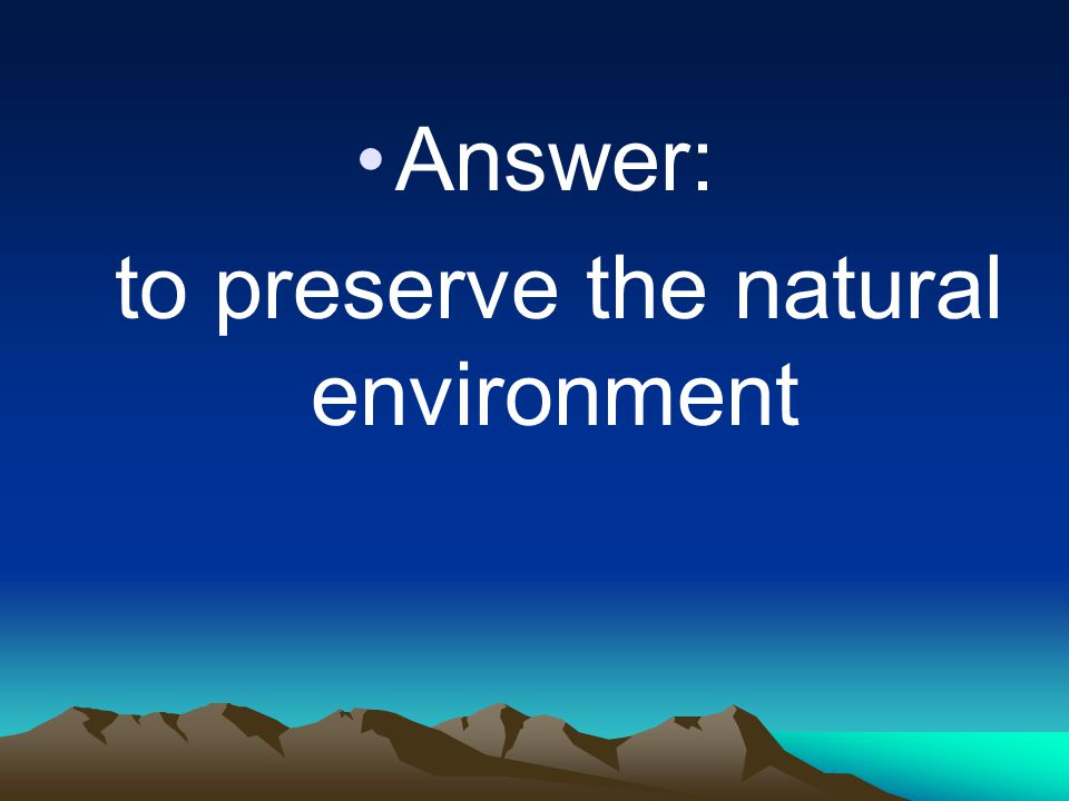 to preserve the natural environment