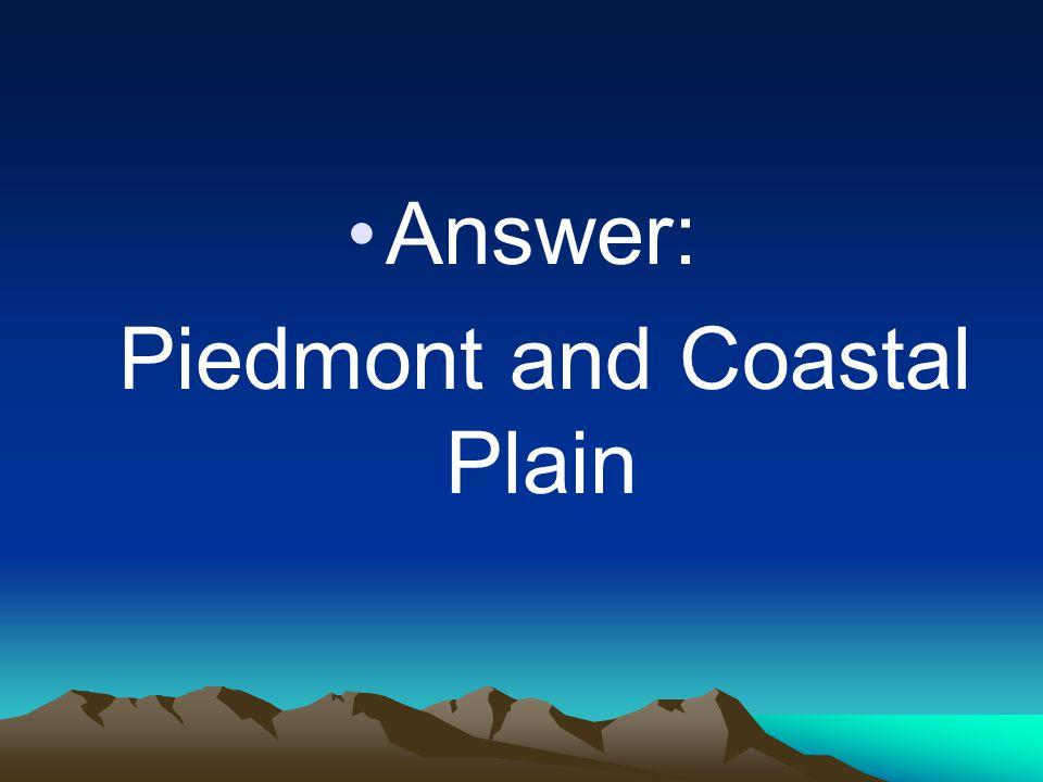 Piedmont and Coastal Plain