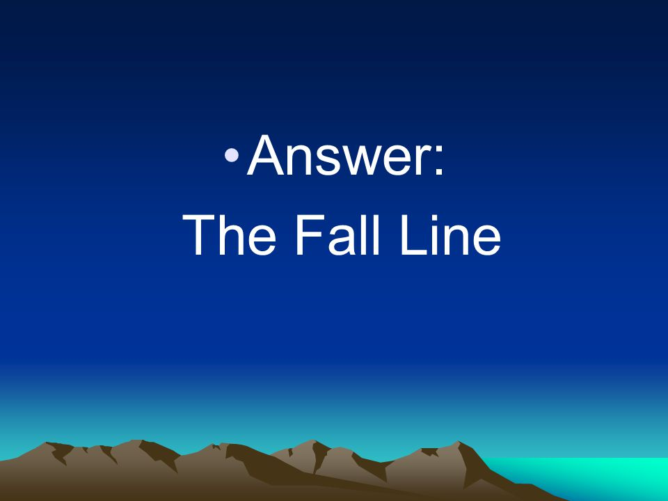 Answer: The Fall Line