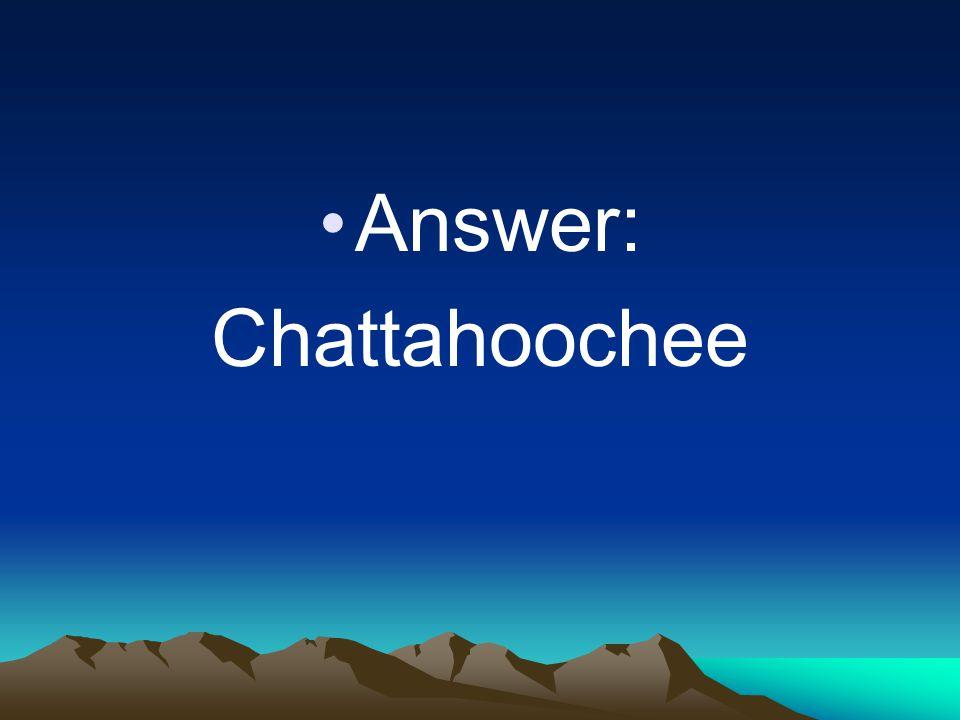 Answer: Chattahoochee