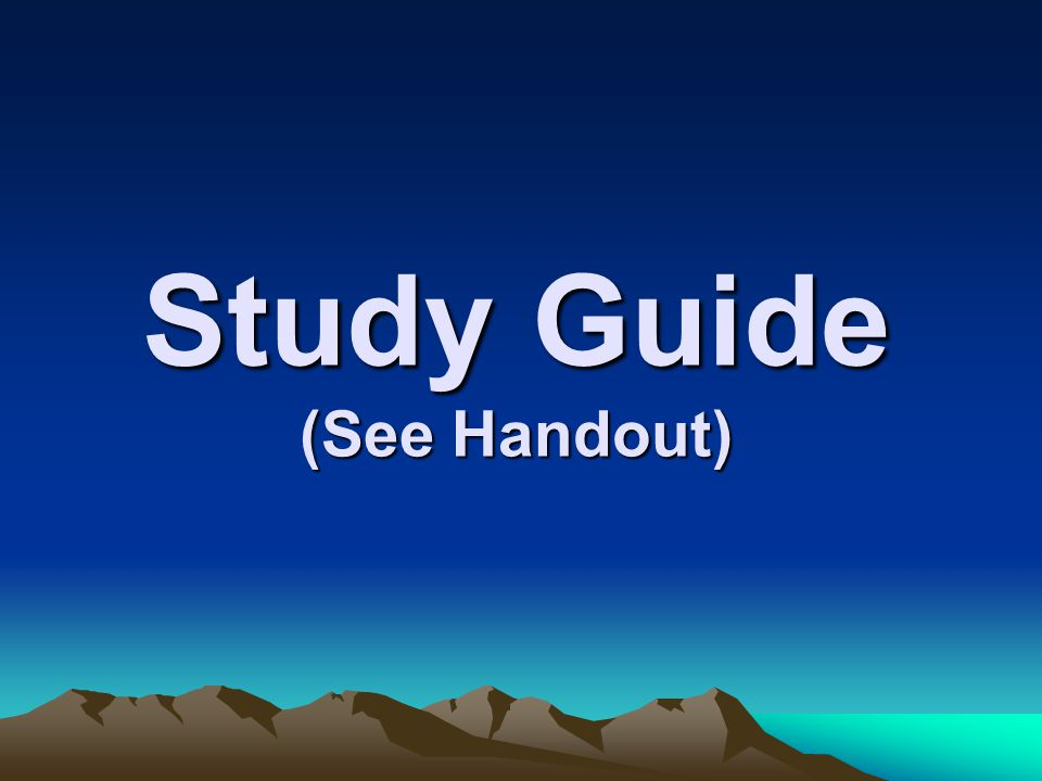 Study Guide (See Handout)