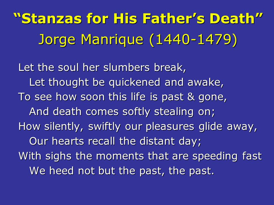 Stanzas for His Father's Death Jorge Manrique (1440-1479)
