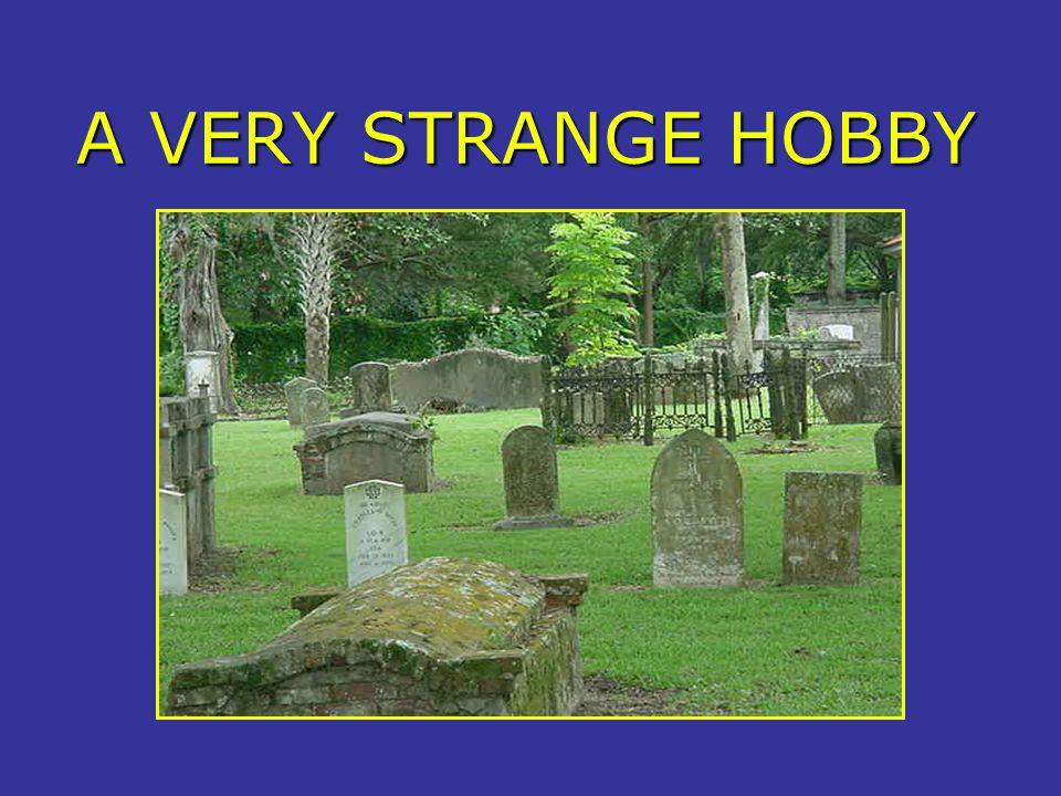 A VERY STRANGE HOBBY