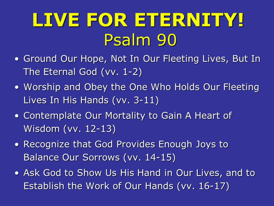 LIVE FOR ETERNITY! Psalm 90