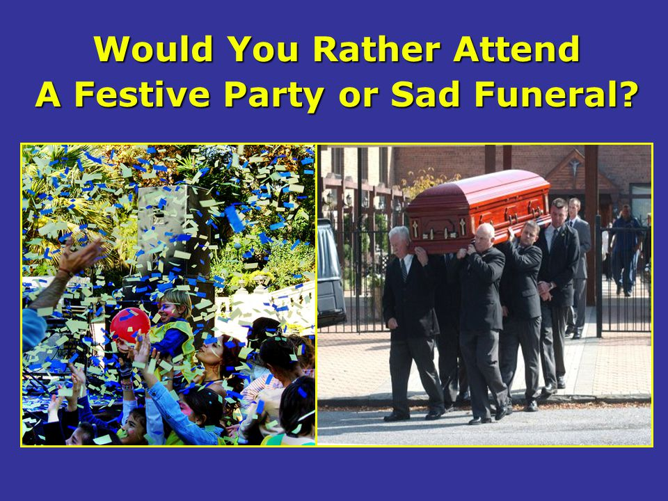 Would You Rather Attend A Festive Party or Sad Funeral