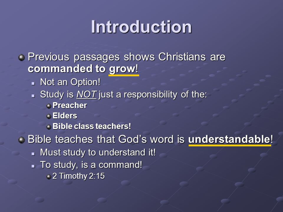 Introduction Previous passages shows Christians are commanded to grow!