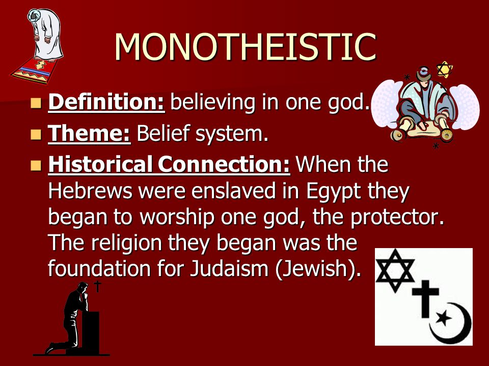 MONOTHEISTIC Definition: believing in one god. Theme: Belief system.
