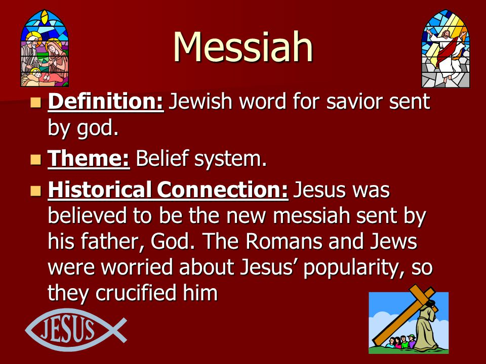 Messiah Definition: Jewish word for savior sent by god.